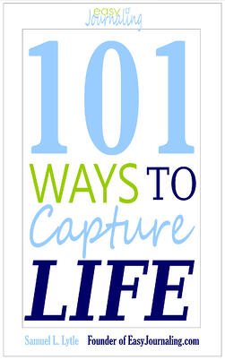 101 Ways to Capture Life, by Sam Lytle