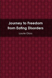 Journey to Freedom freom Eating Disorders by Laurie Glass