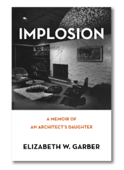 Implosion - A Memoir of An Architect's Daughter by Elizabeth W. Garber.png