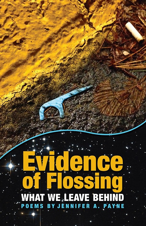 Evidence of Flossing What We Leave Behind - Poems by Jennifer A. Payne.jpg