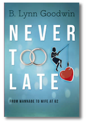 Never Too Late - From Wannabe to Wife at 62 by author B. Lynn Goodwin.png
