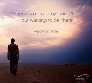 stress-is-caused-by=being-here-but-wanting-to-be-there